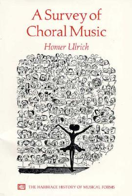 A Survey of Choral Music - Ulrich, Homer, Professor