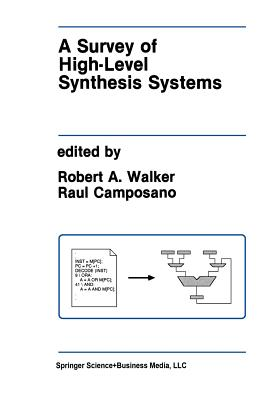 A Survey of High-Level Synthesis Systems - Walker, Robert A (Editor), and Camposano, Raul (Editor)