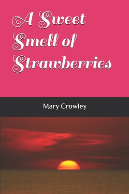 A Sweet Smell of Strawberries - Crowley, Mary
