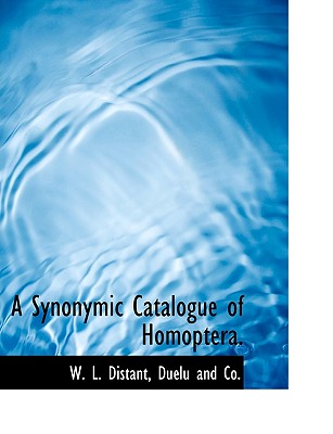 A Synonymic Catalogue of Homoptera. - Distant, W L, and Duelu and Co, And Co (Creator)