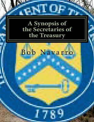 A Synopsis of the Secretaries of the Treasury - Navarro, Bob