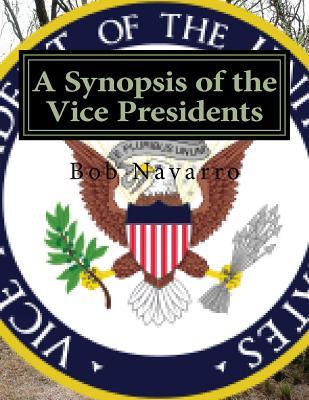 A Synopsis of the Vice Presidents - Navarro, Bob