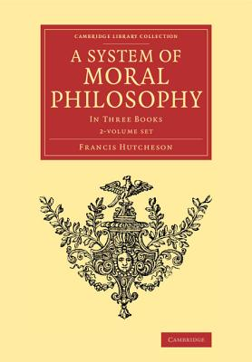 A System of Moral Philosophy 2 Volume Set: In Three Books - Hutcheson, Francis