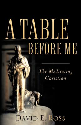 A Table Before Me - Ross, David E