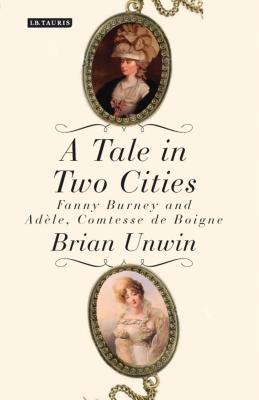 A Tale in Two Cities: Fanny Burney and Adele, Comtesse de Boigne - Unwin, Brian