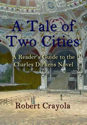 A Tale of Two Cities: A Reader's Guide to the Charles Dickens Novel - Crayola, Robert