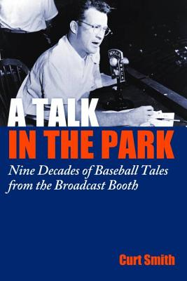 A Talk in the Park: Nine Decades of Baseball Tales from the Broadcast Booth - Smith, Curt
