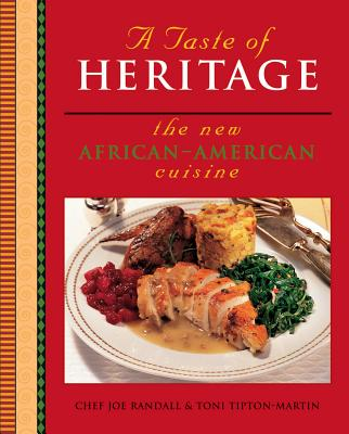 A Taste of Heritage: The New African-American Cuisine - Randall, Joe, Chef, and Tipton-Martin, Toni, and Desaulniers, Marcel (Foreword by)