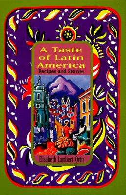 A Taste of Latin America: Recipes and Stories - Ortiz, Elisabeth Lambert