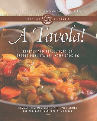 A Tavola!: Recipes and Reflections on Traditional Italian Home Cooking - The Culinary Institute of America, and Scappin, Gianni