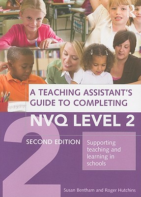 A Teaching Assistant's Guide to Completing NVQ Level 2: Supporting Teaching and Learning in Schools - Bentham, Susan, and Hutchins, Roger