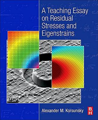 A Teaching Essay on Residual Stresses and Eigenstrains - Korsunsky, Alexander M.