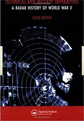 A Technical and Military Imperatives: A Radar History of World War 2 - Brown, Louis