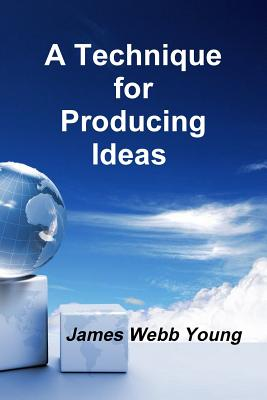 A Technique for Producing Ideas - Young, James, Professor