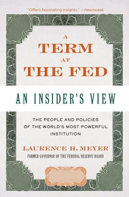 A Term at the Fed: An Insider's View - Meyer, Laurence H