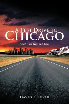 A Test Drive to Chicago: And Other Trips and Tales - Suvak, David J