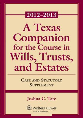 A Texas Companion for the Course in Wills, Trusts, and Estates - Tate, Joshua C