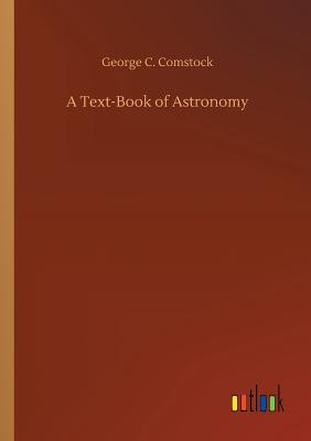 A Text-Book of Astronomy - Comstock, George C