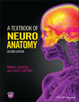 A Textbook of Neuroanatomy - Patestas, Maria A., and Gartner, Leslie P.