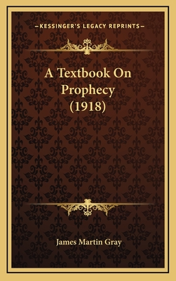 A Textbook on Prophecy (1918) - Gray, James Martin