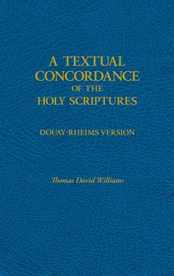 A Textual Concordance of Holy Scripture - Williams, Thomas D, LC (Editor)