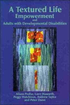 A Textured Life: Empowerment and Adults with Developmental Disabilities - Pedlar, Alison