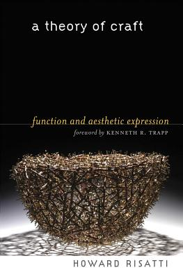 A Theory of Craft: Function and Aesthetic Expression - Risatti, Howard