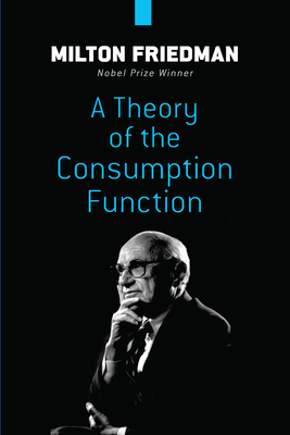 A Theory of the Consumption Function - Friedman, Milton