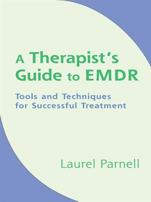 A Therapist's Guide to EMDR: Tools and Techniques for Successful Treatment - Parnell, Laurel