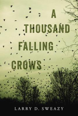 A Thousand Falling Crows - Sweazy, Larry D