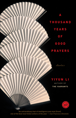 A Thousand Years of Good Prayers: Stories - Li, Yiyun