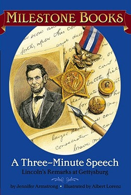 A Three-Minute Speech: Lincoln's Remarks at Gettysburg - Armstrong, Jennifer