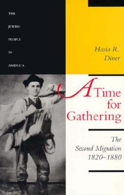 A Time for Gathering: The Second Migration, 1820-1880 - Diner, Hasia, Professor