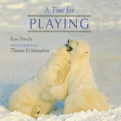 A Time for Playing - Hirschi, Ron, and Mangelsen, Thomas D (Photographer)