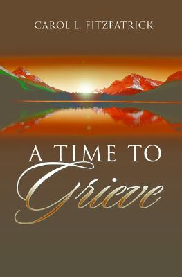 A Time to Grieve - Fitzpatrick, Carol L