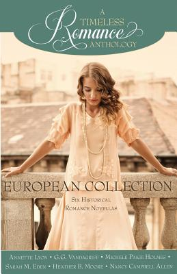 A Timeless Romance Anthology: European Collection - Lyon, Annette, and Vandagriff, G G, and Holmes, Michele Paige