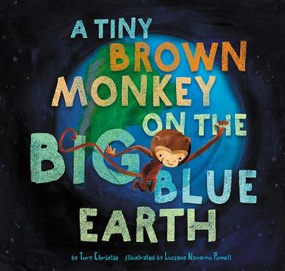 A Tiny Brown Monkey on the Big Blue Earth - Christie, Tory