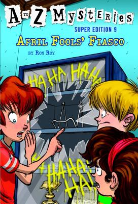 A to Z Mysteries Super Edition #9: April Fools' Fiasco - Roy, Ron