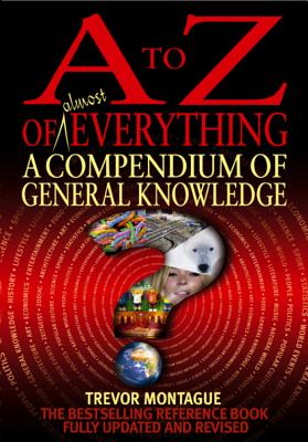 A to Z of Almost Everything: A Compendium of General Knowledge - Montague, Trevor