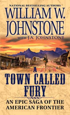 A Town Called Fury - Johnstone, William W., and Johnstone, J. A.