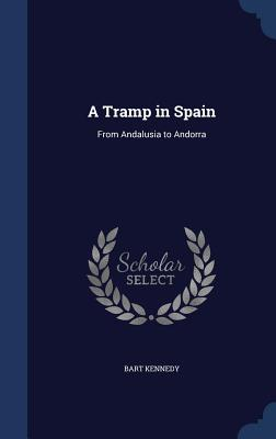 A Tramp in Spain: From Andalusia to Andorra - Kennedy, Bart