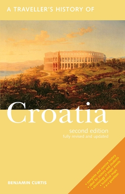A Traveller's History of Croatia - Curtis, Benjamin, and Taylor, John
