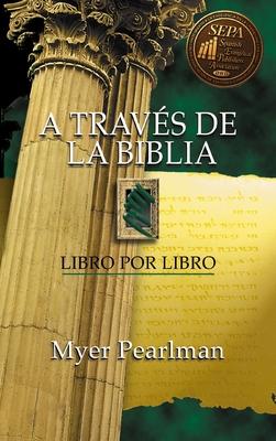 A Traves de La Biblia: Libro Por Libro - Pearlman, Myer