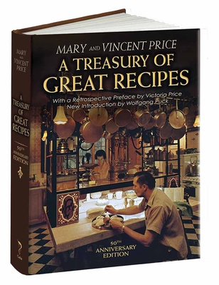 A Treasury of Great Recipes, 50th Anniversary Edition: Famous Specialties of the World's Foremost Restaurants Adapted for the American Kitchen - Price, Vincent, and Price, Mary, and Price, Victoria (Preface by)