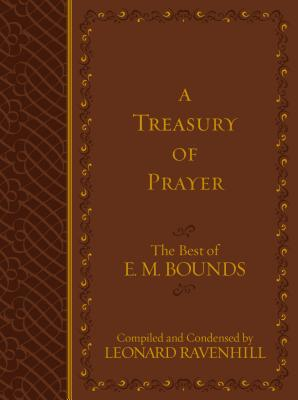 A Treasury of Prayer: The Best of E.M. Bounds - Bounds, Edward M, and Ravenhill, Leonard (Compiled by)