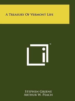 A Treasury of Vermont Life - Greene, Stephen (Editor), and Peach, Arthur W (Editor), and Hill, Ralph Nading (Editor)