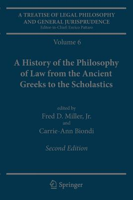 A Treatise of Legal Philosophy and General Jurisprudence: Volume 6: A History of the Philosophy of Law from the Ancient Greeks to the Scholastics - Miller Jr, Fred D (Editor), and Biondi, Carrie-Ann (Editor)
