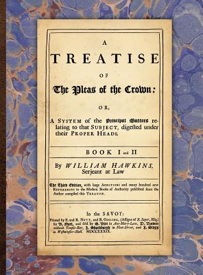 A Treatise of the Pleas of the Crown - Hawkins, William
