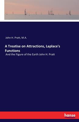 A Treatise on Attractions, Laplace's Functions - John H Pratt, M a