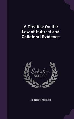 A Treatise on the Law of Indirect and Collateral Evidence - Gillett, John Henry